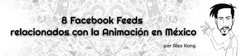 8 Facebook Feeds relacionados con la Animación en México