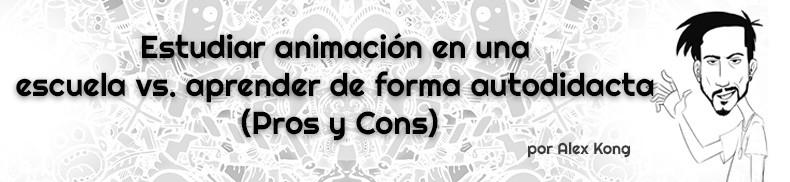 Estudiar-animación-en-una-escuela-vs.-aprender-de-forma-autodidacta-(Pros-y-Cons)-AlexKong.mx