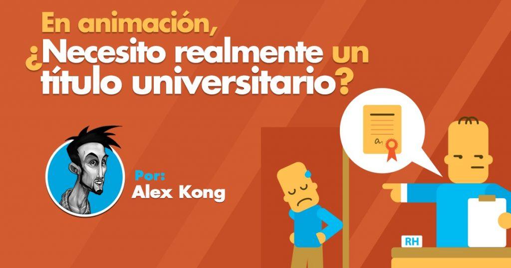 En Animación - Tener un Título universitario es sinónimo de éxito - Alex Kong