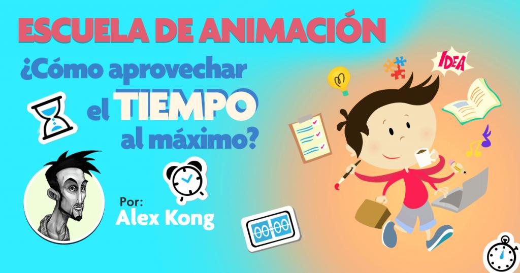 Escuela-de-Animación-Como-aprovechar-el-tiempo-al-Máximo-Alex-Kong