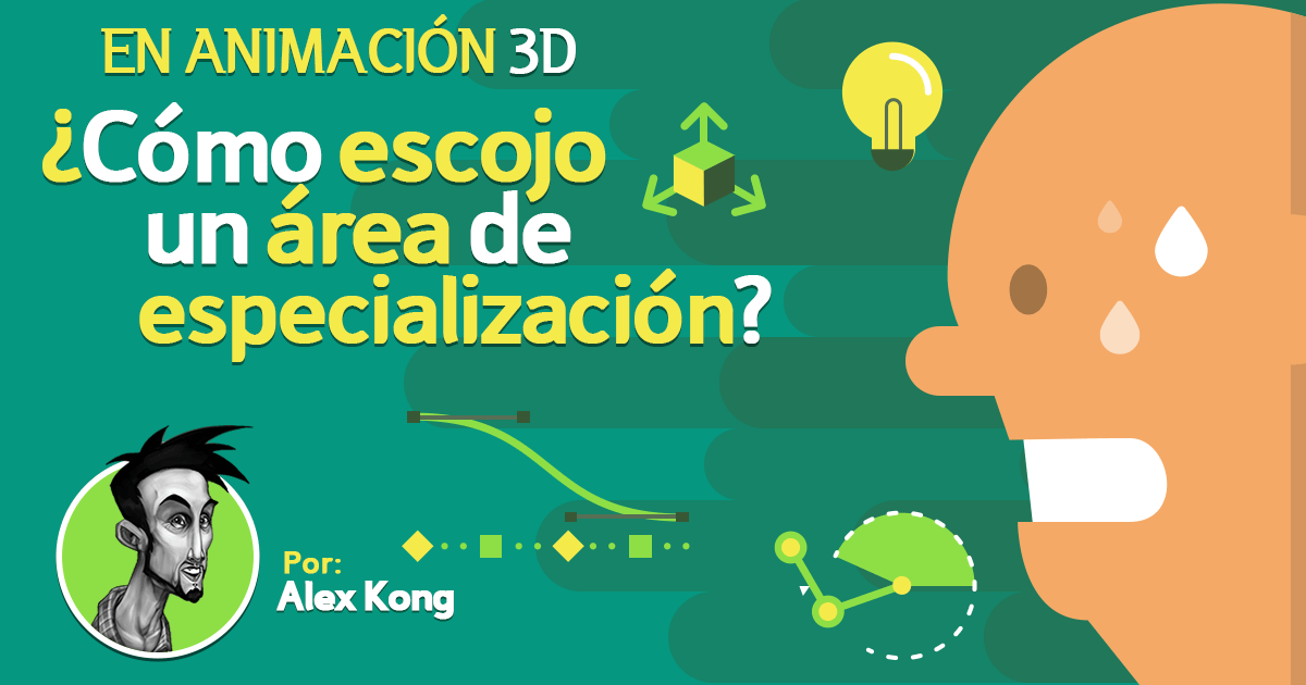 En Animación 3D - Como escojo un área de especialización - Alex Kong