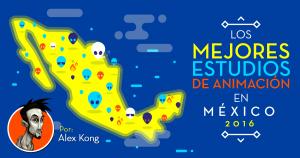 Lista de estudios mexicanos de animación - 2016 - Alex Kong