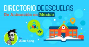 Directorio-de-Escuelas-de-Animacion-en-Mexico por Alex Kong