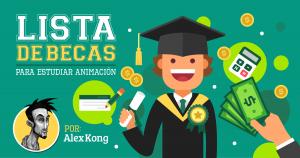 Lista-de-Becas-para-Estudiar-Animación por Alex Kong